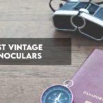 7 Best Vintage Japanese Binoculars for Old School lovers
