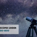 7 Best Telescopes Under $1000 that Perform Pretty Good
