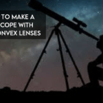 How To Make a Telescope With Two Convex Lenses