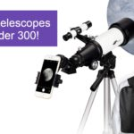 Best Telescopes Under $300 in 2021 [Top 10 Reviewed]