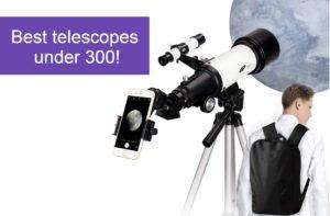 Best telescopes for under $300!