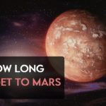 How Long Does It Take To Get To Mars [2021 Guide]