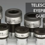 Telescope Eyepiece Guide [Latest 2021 Information]