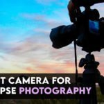 Best Cameras For Time Lapse Photography [Scenario Wise Guide]
