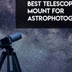 8 Best Telescope Mount For Astrophotography in 2021 【Reviewed】