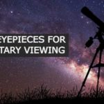 7 Best Eyepieces for Planetary Viewing in 2021 【Deep Observation】