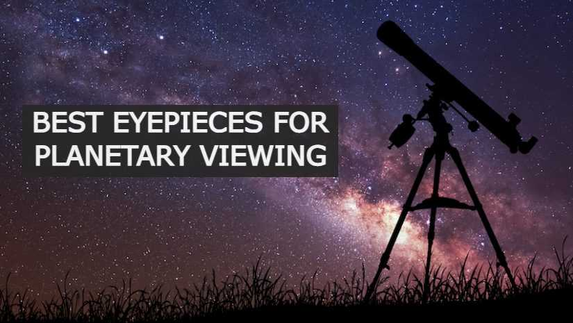 best eyepiece for planetary viewing