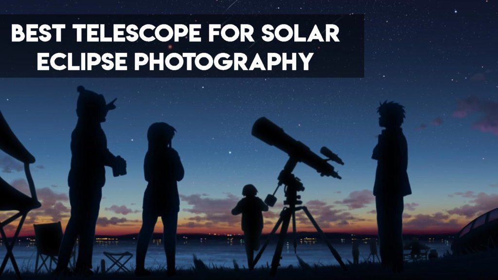best telescope for solar eclipse photography