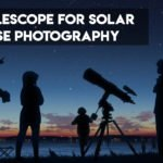 7 Best Telescopes for Solar Eclipse 【Photography & Viewing】