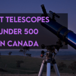 5 Best Telescope Under $500 in Canada for 2021