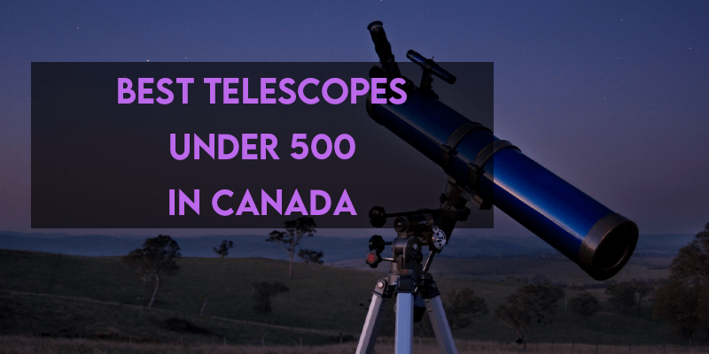 Best Telescopes Under 500 in Canada
