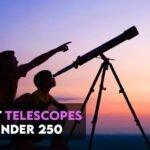 15 Best Telescopes Under $250 in 2021